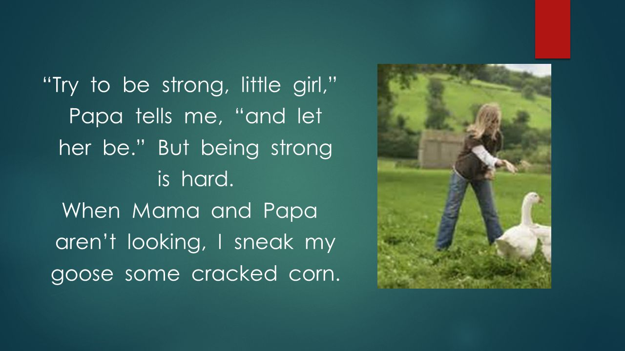 Try to be strong, little girl, Papa tells me, and let her be