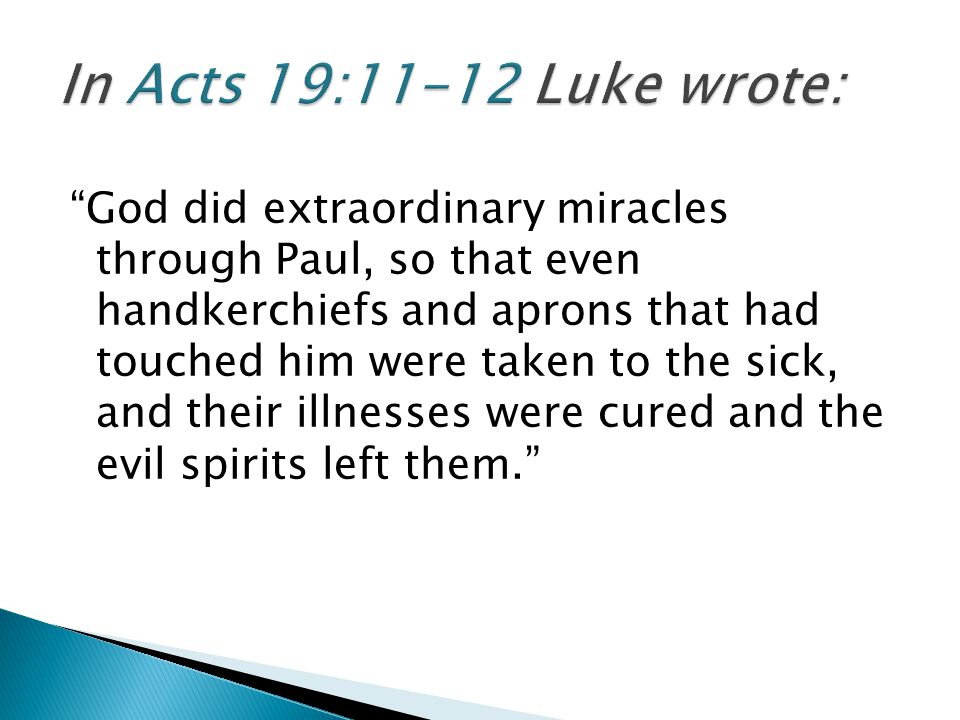 In Acts 19:11-12 Luke wrote: