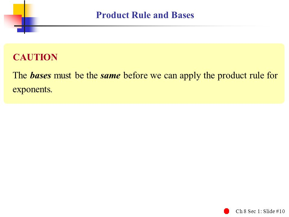 Product Rule and Bases CAUTION. The bases must be the same before we can apply the product rule for.