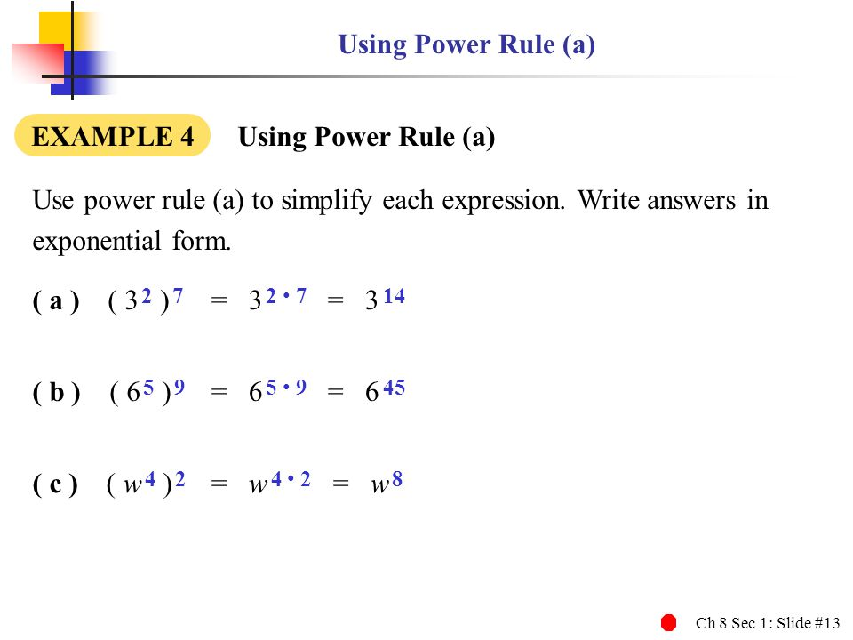 Using Power Rule (a) EXAMPLE 4 Using Power Rule (a) Use power rule (a) to simplify each expression. Write answers in.