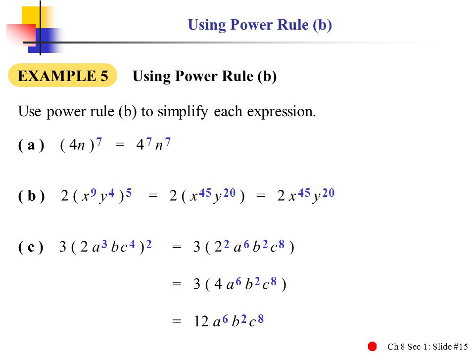 Using Power Rule (b) EXAMPLE 5 Using Power Rule (b) Use power rule (b) to simplify each expression.