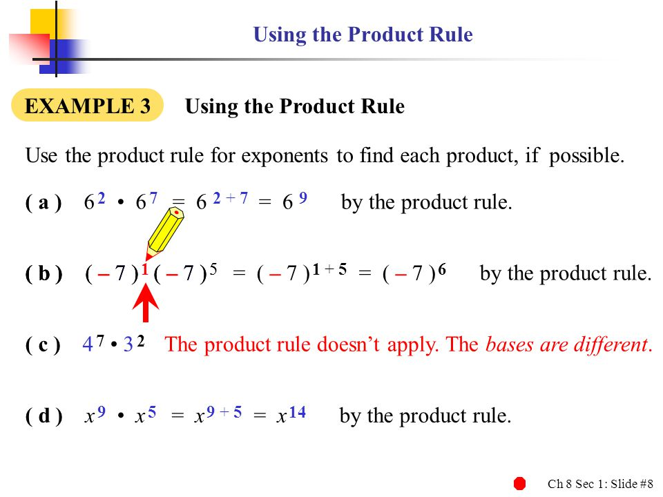 Using the Product Rule EXAMPLE 3 Using the Product Rule. Use the product rule for exponents to find each product, if possible.