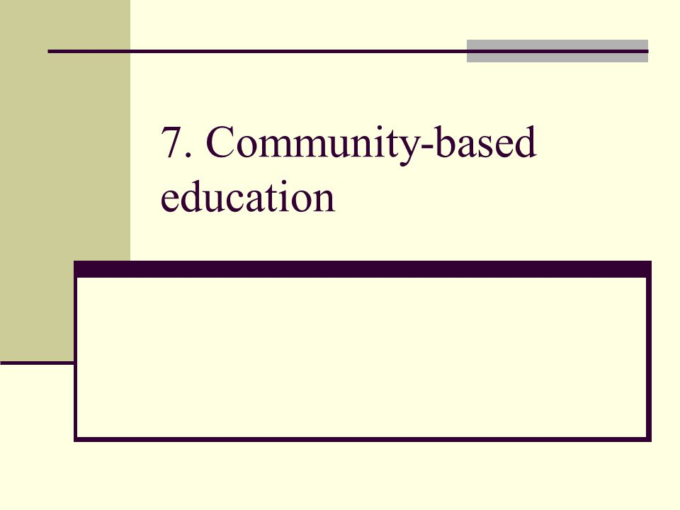 7. Community-based education