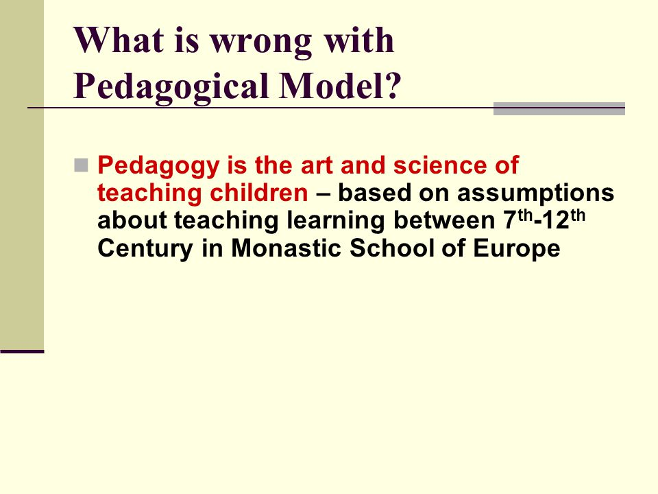 What is wrong with Pedagogical Model