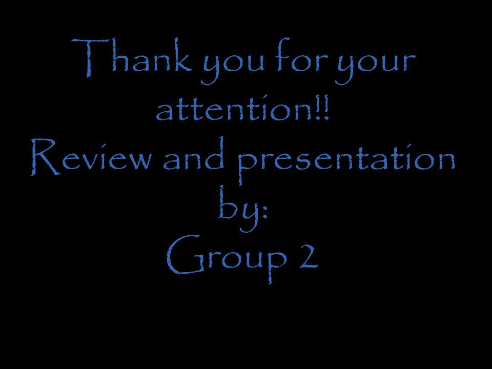 Thank you for your attention!! Review and presentation by: Group 2