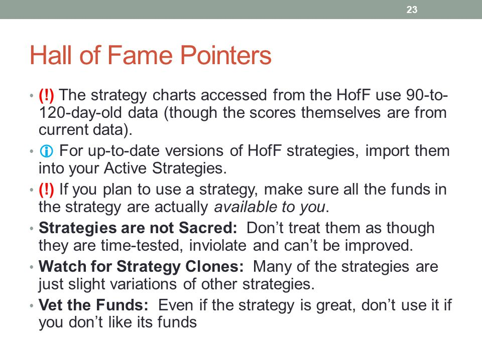 Hall of Fame Pointers (!) The strategy charts accessed from the HofF use 90-to-120-day-old data (though the scores themselves are from current data).