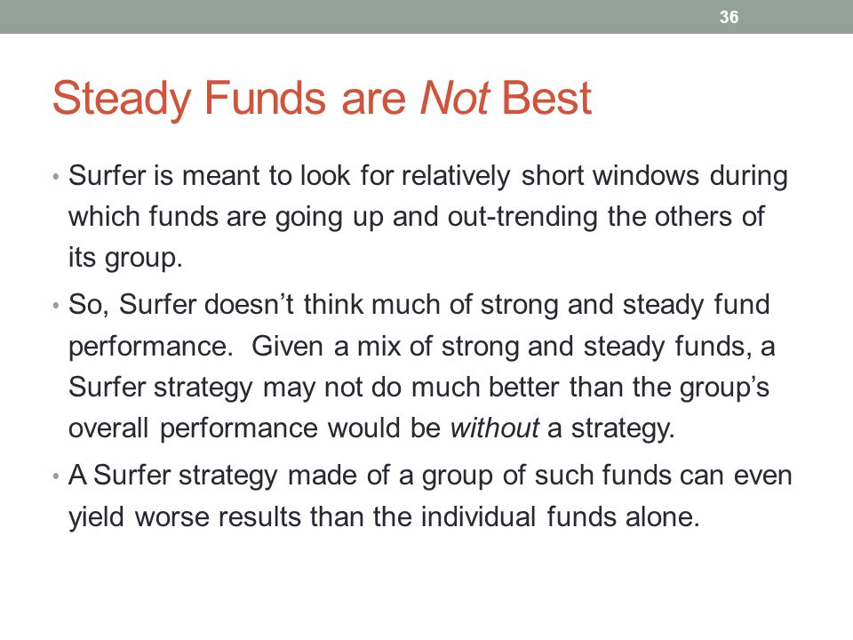 Steady Funds are Not Best
