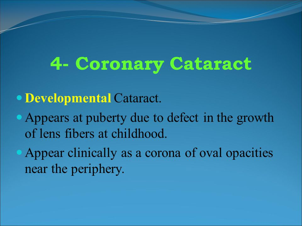 4- Coronary Cataract Developmental Cataract.