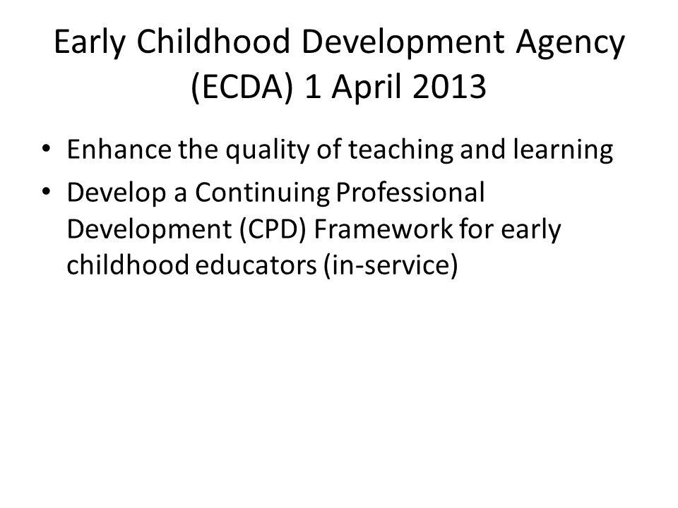 Early Childhood Development Agency (ECDA) 1 April 2013