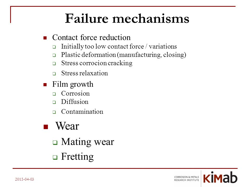 Failure mechanisms Wear Mating wear Fretting Contact force reduction