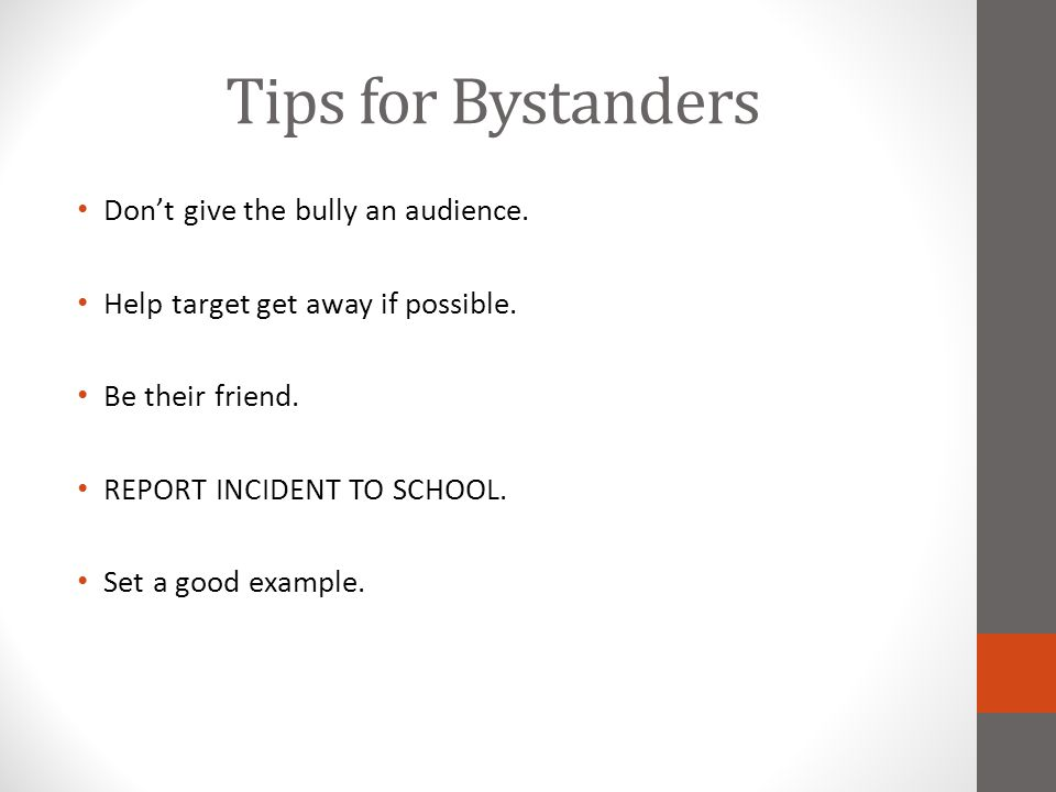 Tips for Bystanders Don't give the bully an audience.