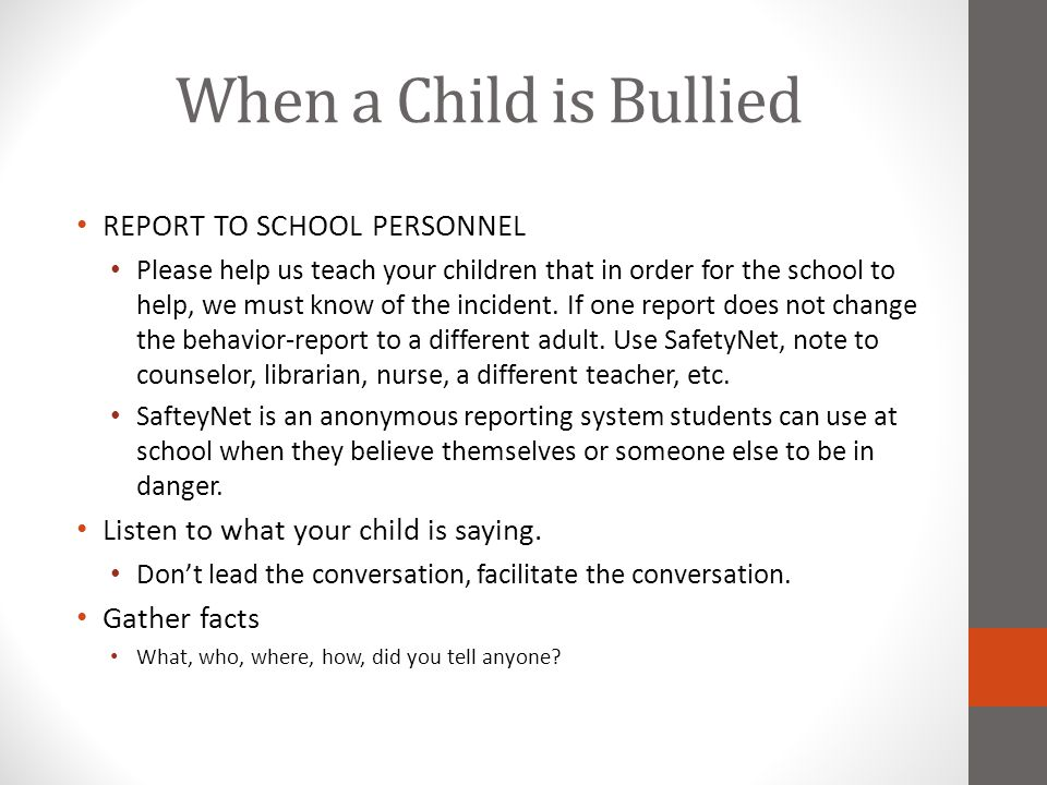 When a Child is Bullied REPORT TO SCHOOL PERSONNEL