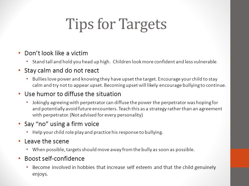 Tips for Targets Don't look like a victim Stay calm and do not react
