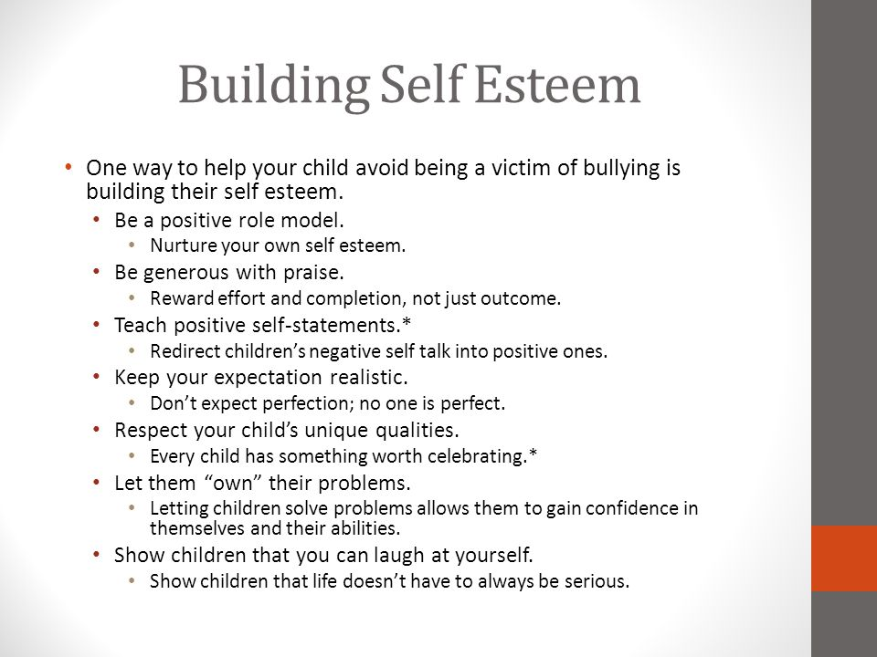 Building Self Esteem One way to help your child avoid being a victim of bullying is building their self esteem.