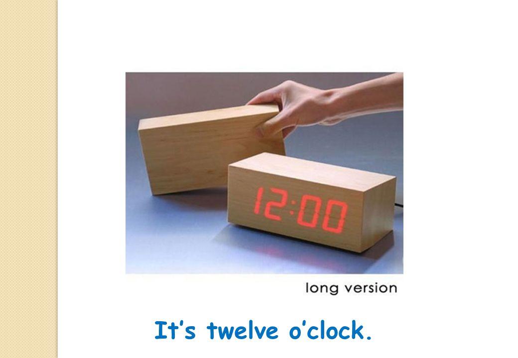 It's twelve o'clock.