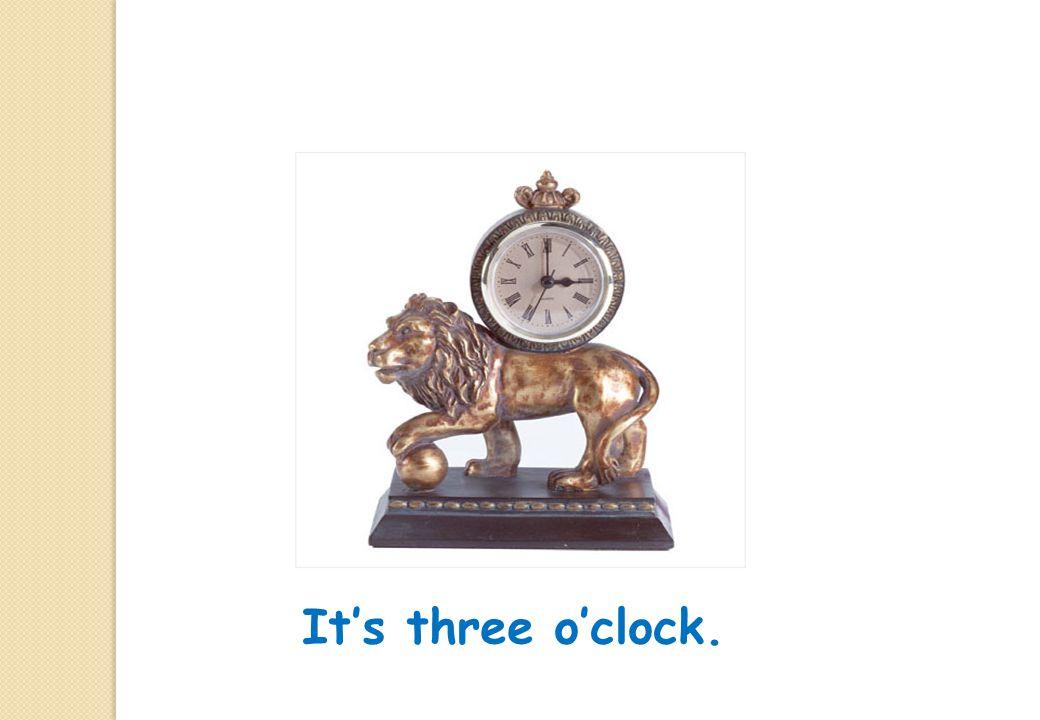 It's three o'clock.