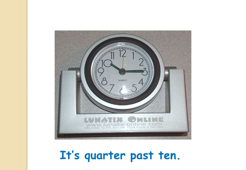 It's quarter past ten.