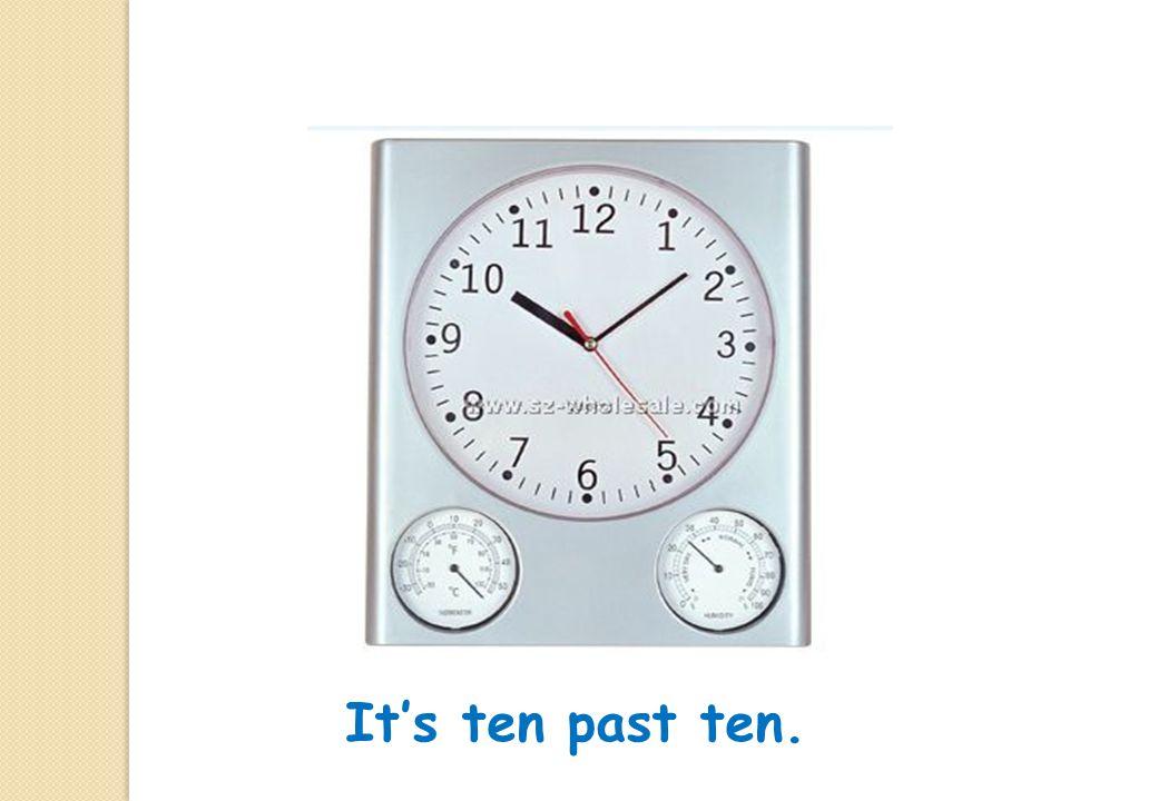 It's ten past ten.