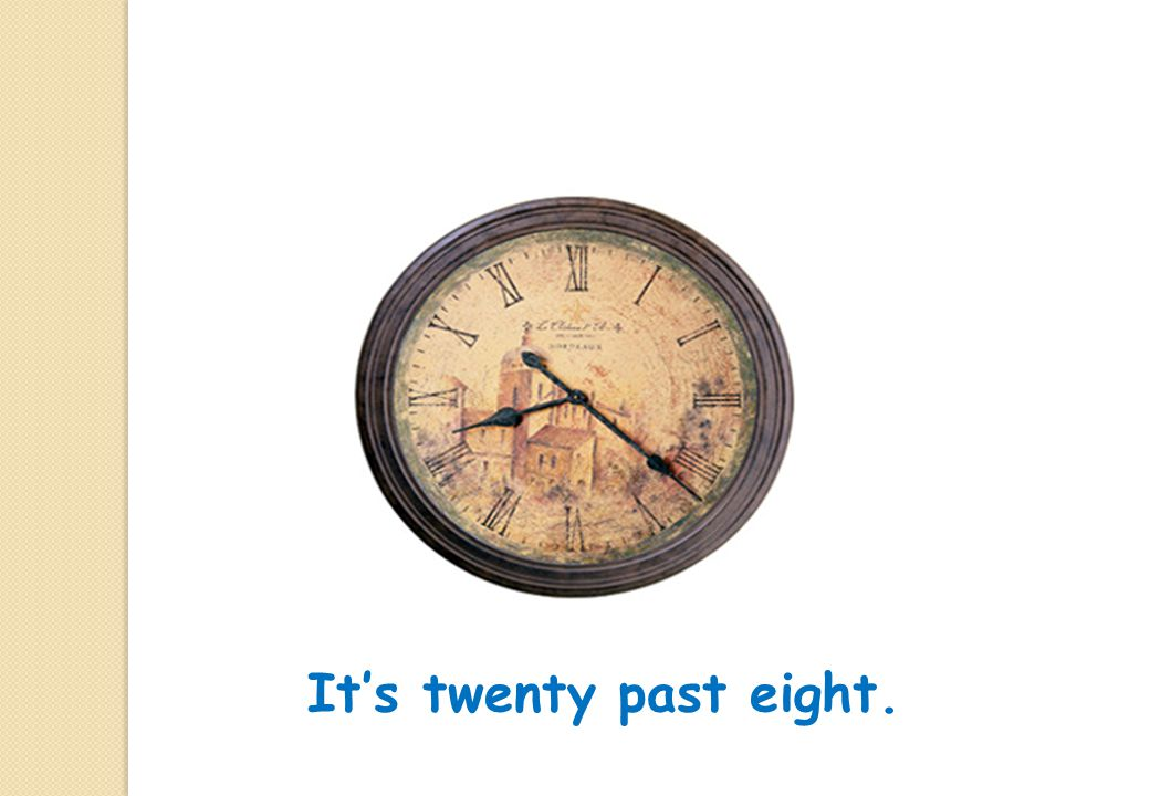 It's twenty past eight.