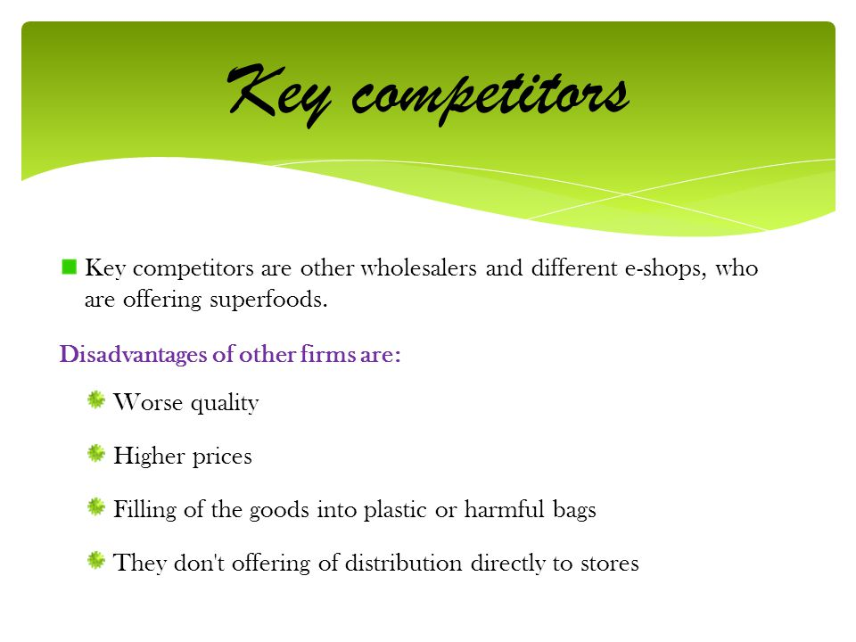 Key competitors Key competitors are other wholesalers and different e-shops, who are offering superfoods.