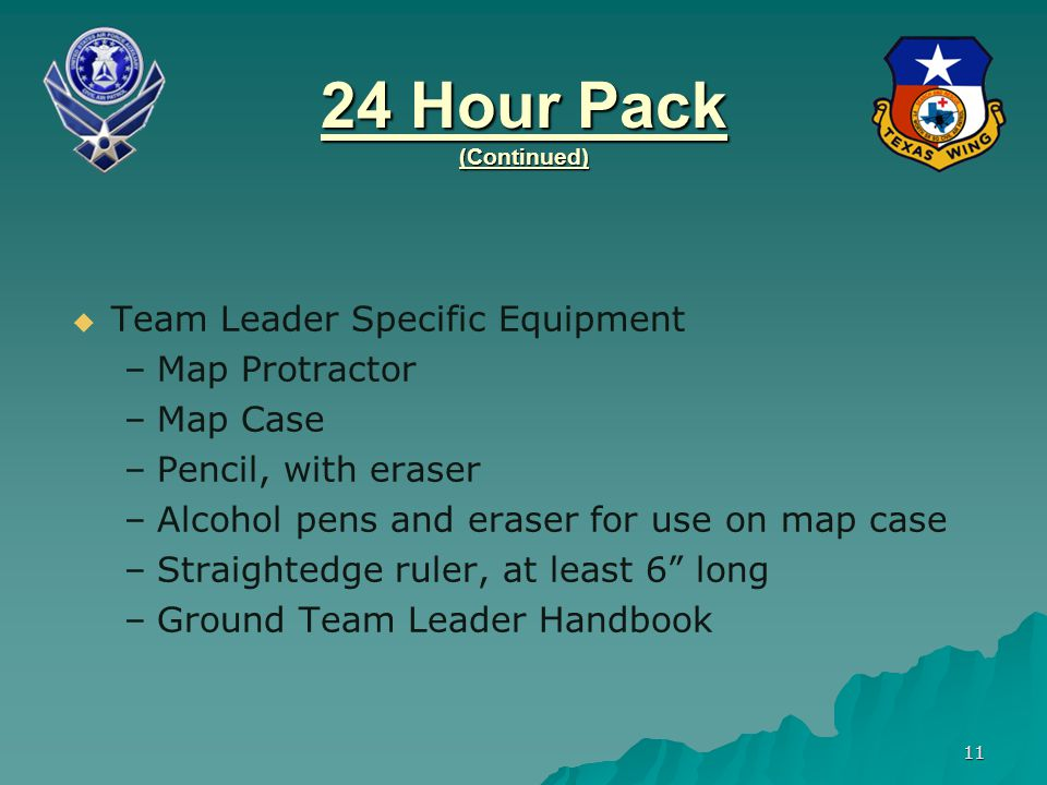 24 Hour Pack (Continued) Team Leader Specific Equipment Map Protractor