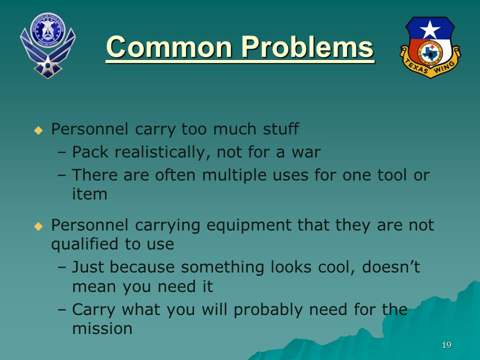 Common Problems Personnel carry too much stuff