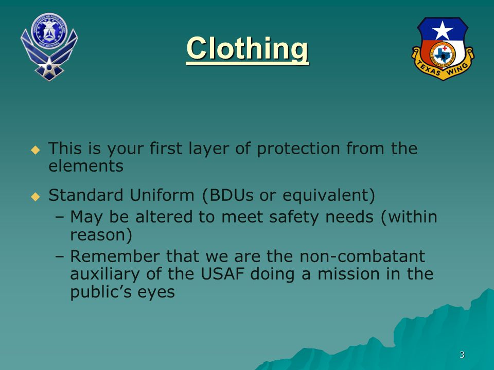 Clothing This is your first layer of protection from the elements