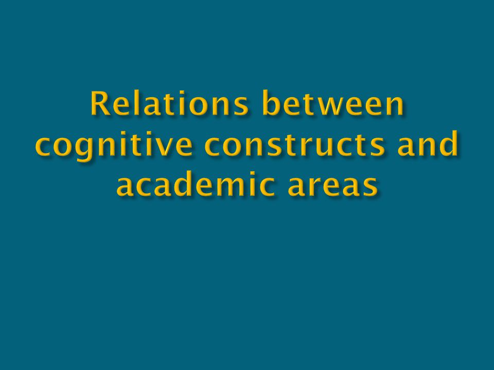 Relations between cognitive constructs and academic areas