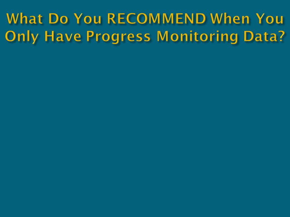 What Do You RECOMMEND When You Only Have Progress Monitoring Data