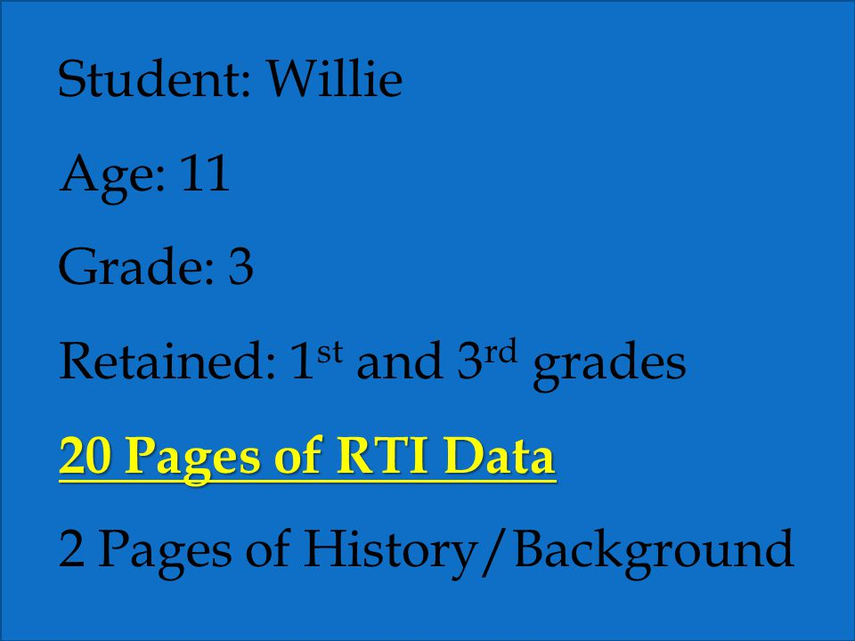 Student: Willie Age: 11. Grade: 3. Retained: 1st and 3rd grades.
