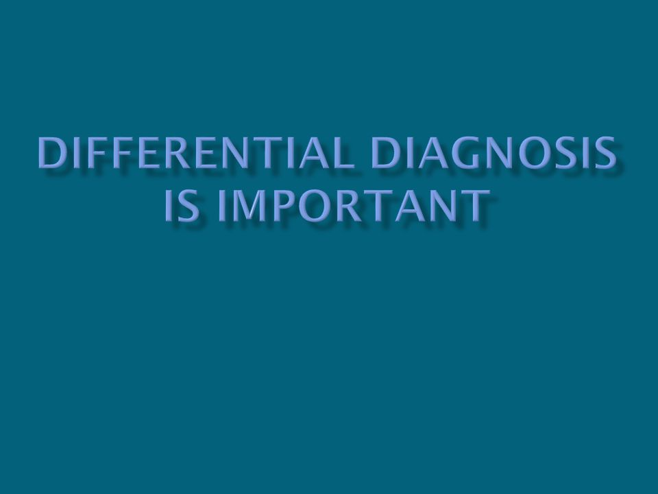 Differential Diagnosis is important