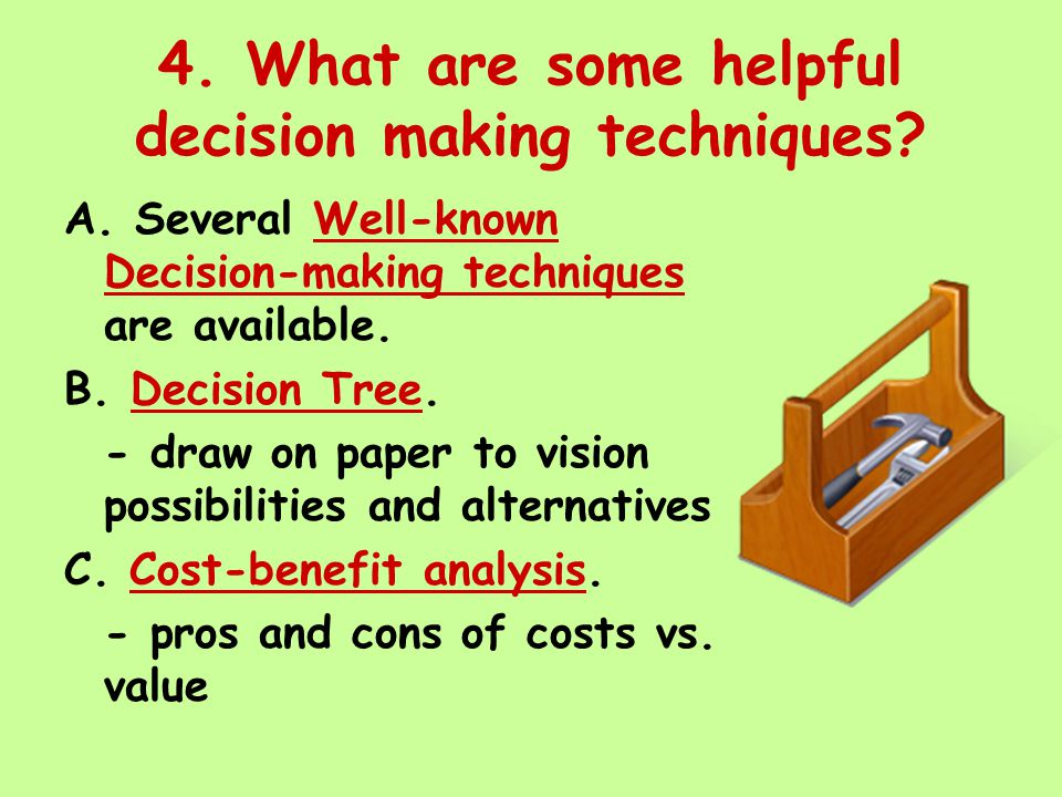 4. What are some helpful decision making techniques