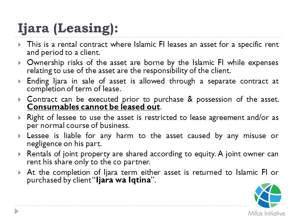 Ijara (Leasing): This is a rental contract where Islamic FI leases an asset for a specific rent and period to a client.