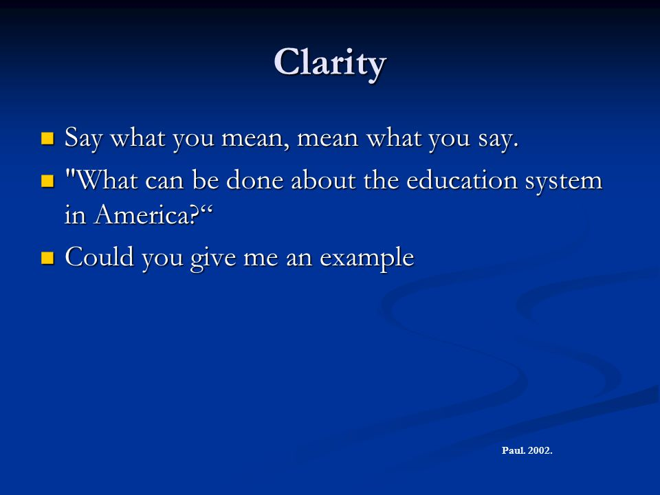 Clarity Say what you mean, mean what you say.