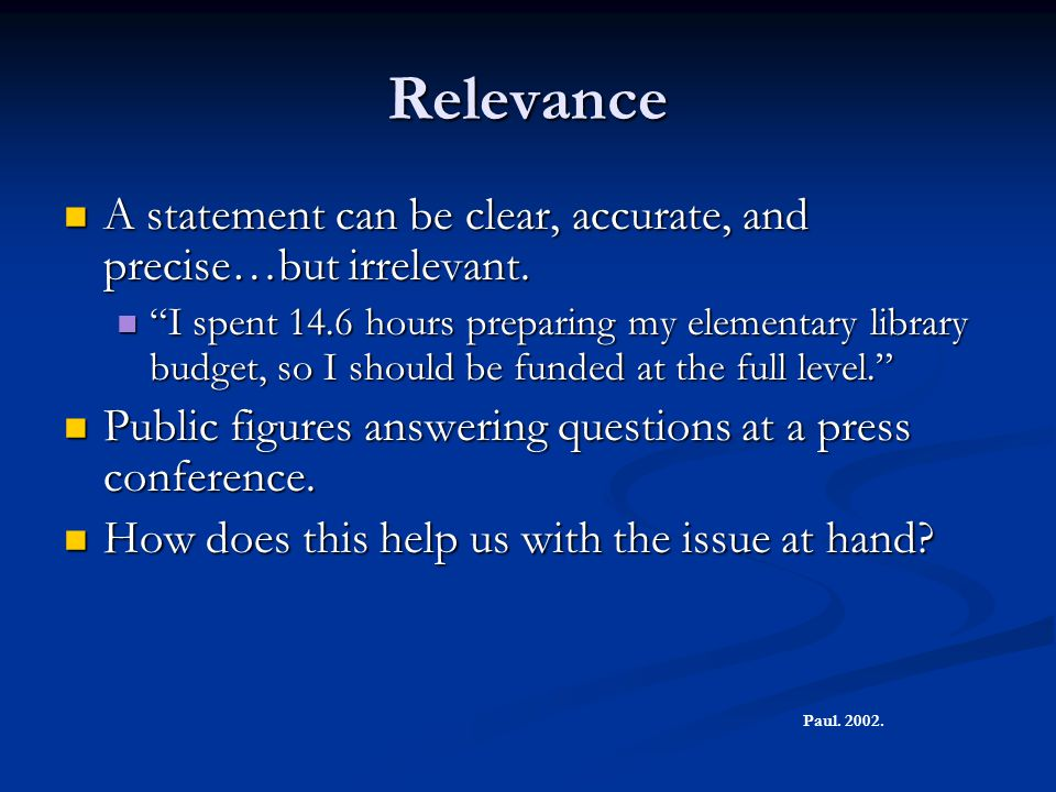 Relevance A statement can be clear, accurate, and precise…but irrelevant.