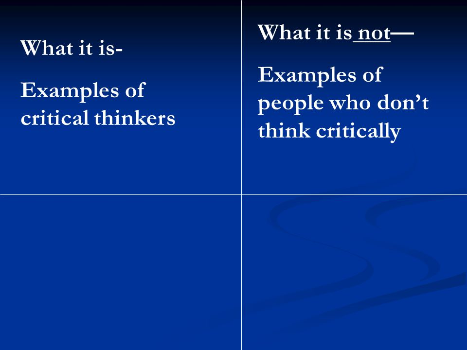 What it is not— Examples of people who don't think critically.