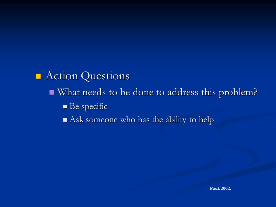 Action Questions What needs to be done to address this problem