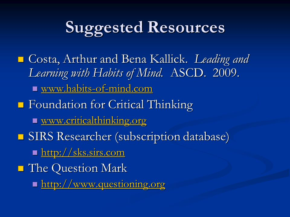 Suggested Resources Costa, Arthur and Bena Kallick. Leading and Learning with Habits of Mind. ASCD. 2009.