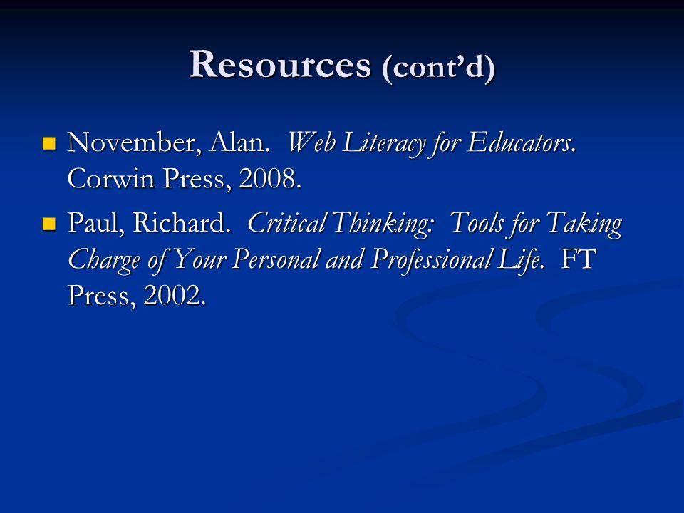 Resources (cont'd) November, Alan. Web Literacy for Educators. Corwin Press, 2008.
