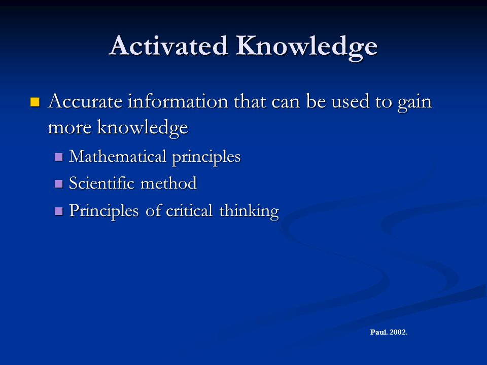 Activated Knowledge Accurate information that can be used to gain more knowledge. Mathematical principles.