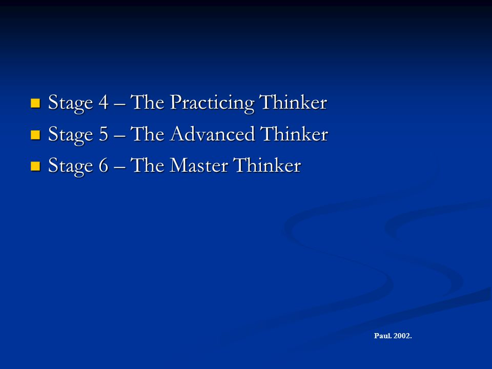 Stage 4 – The Practicing Thinker Stage 5 – The Advanced Thinker
