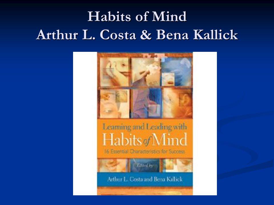 Habits of Mind Arthur L. Costa & Bena Kallick