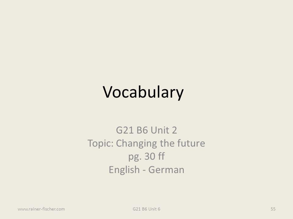 G21 B6 Unit 2 Topic: Changing the future pg. 30 ff English - German