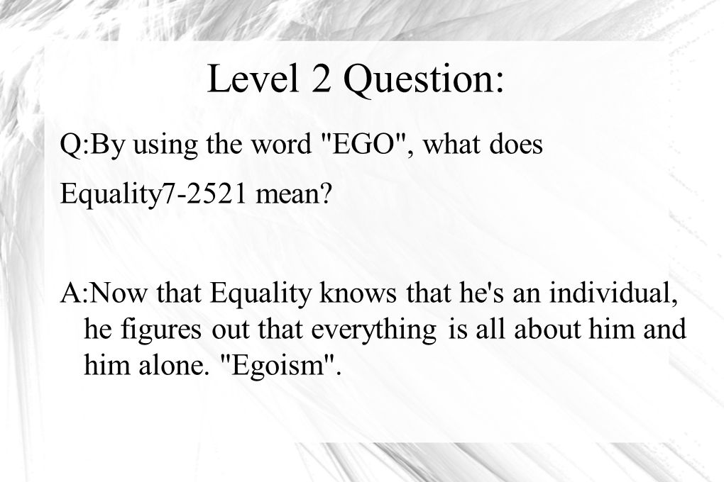 Level 2 Question: Q:By using the word EGO , what does