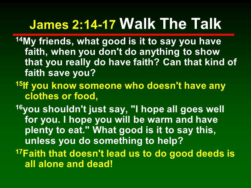 James 2:14-17 Walk The Talk