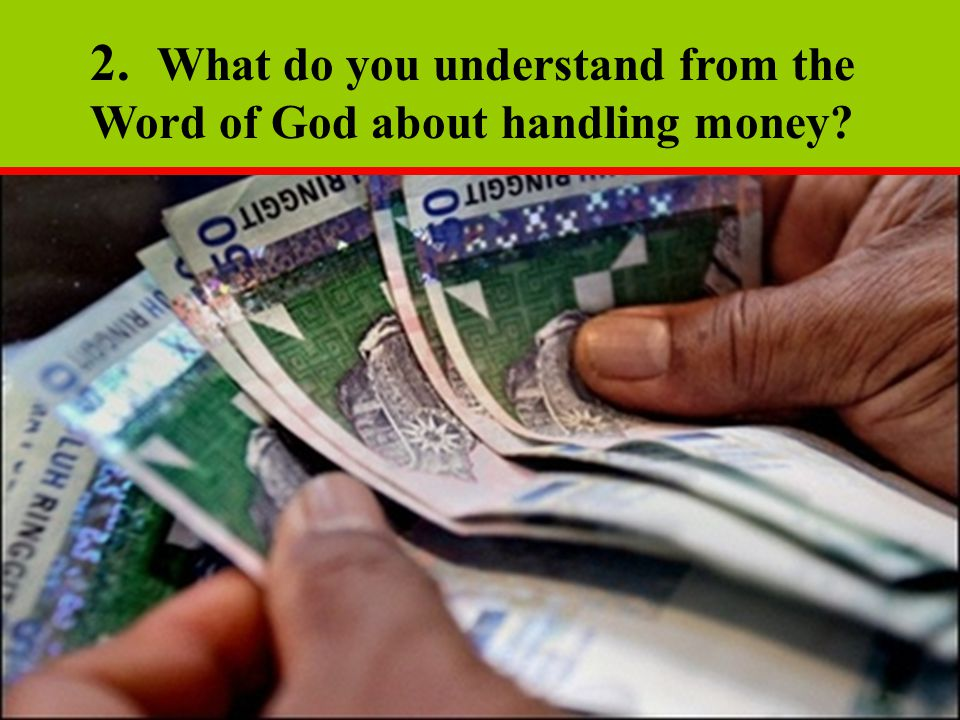 2. What do you understand from the Word of God about handling money