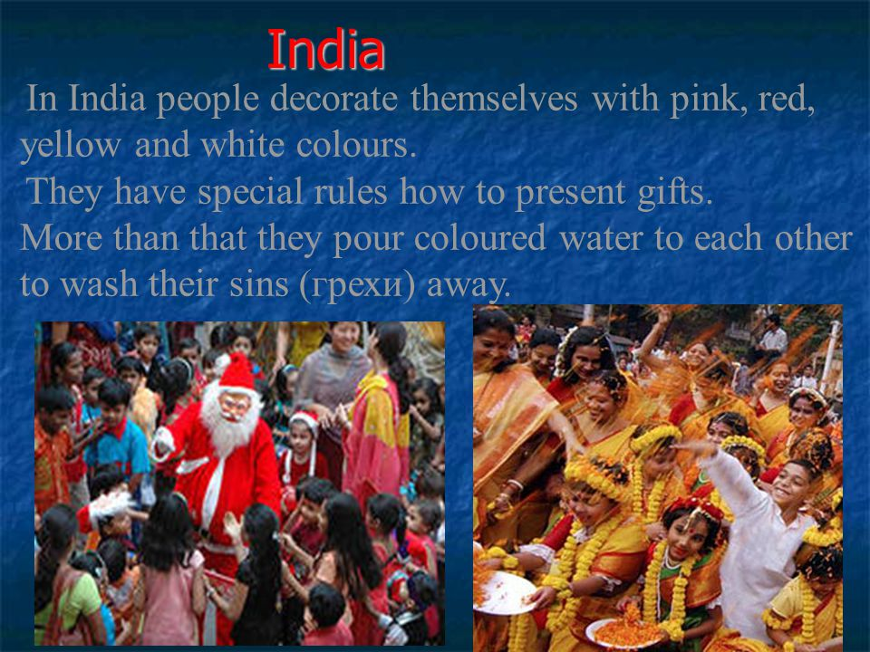 India In India people decorate themselves with pink, red, yellow and white colours.