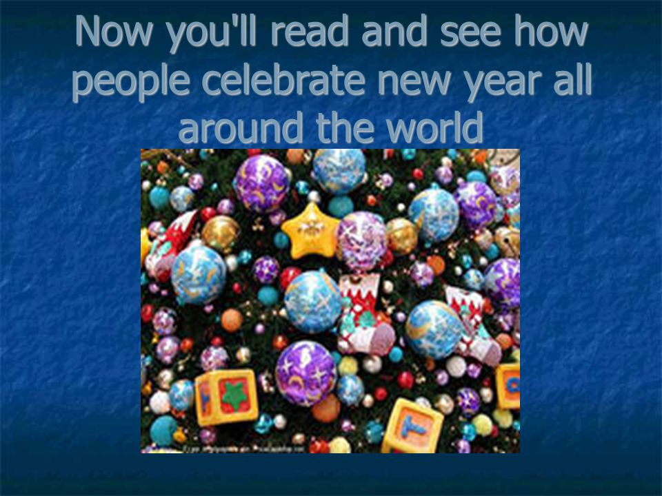 Now you ll read and see how people celebrate new year all around the world
