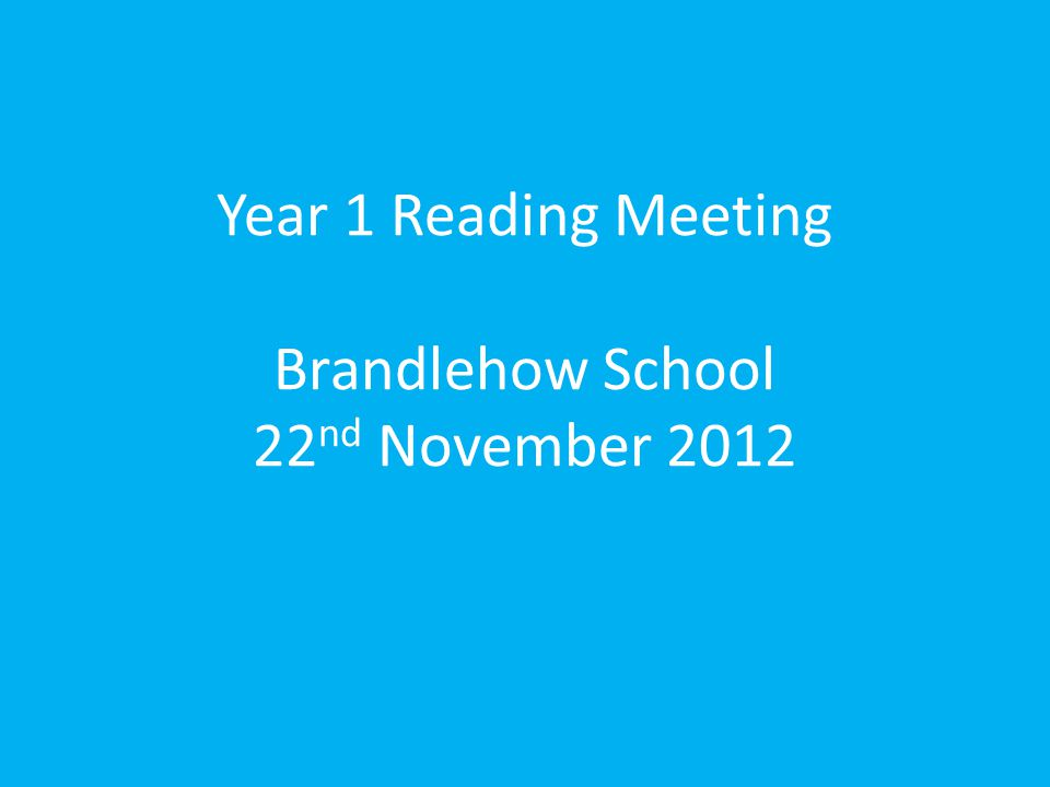 Year 1 Reading Meeting Brandlehow School 22nd November 2012