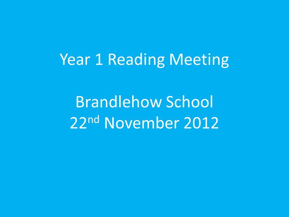 Year 1 Reading Meeting Brandlehow School 22nd November 2012